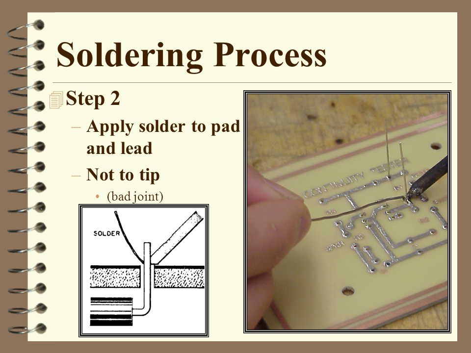 Soldering Process 4 Step 3 –Remove solder –Heat for 1-2 seconds –Solder flows around lead