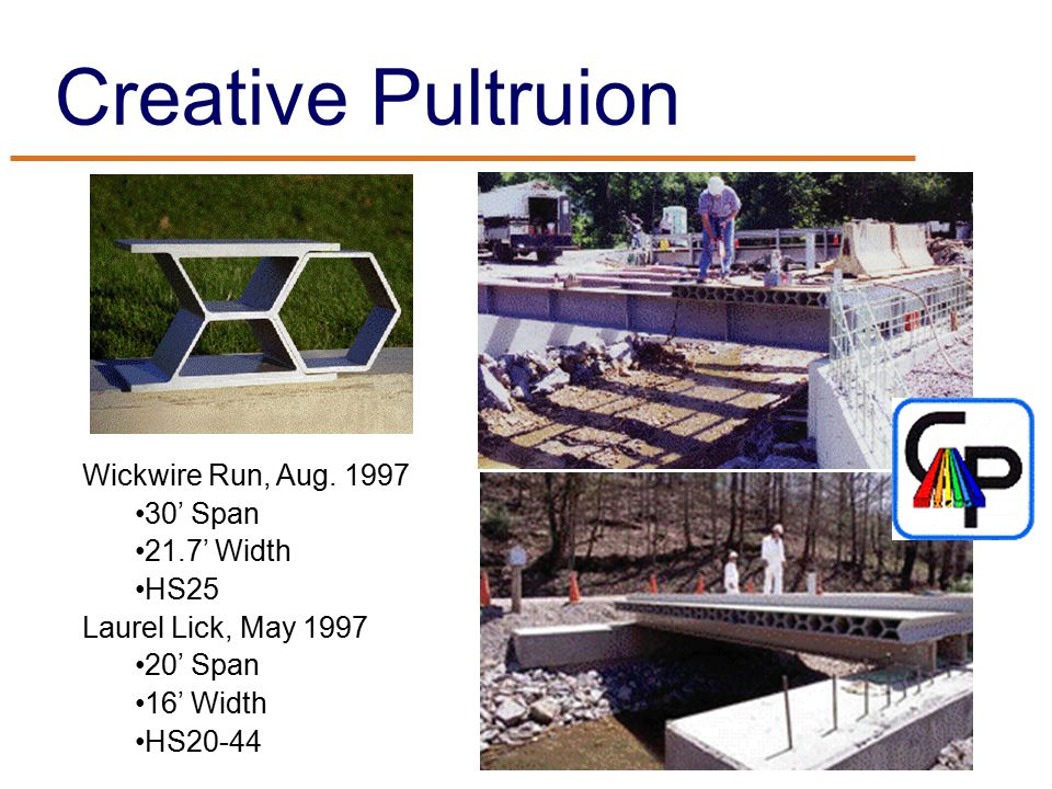 Creative Pultruion Wickwire Run, Aug. 1997 30' Span 21.7' Width HS25 Laurel Lick, May 1997 20' Span 16' Width HS20-44