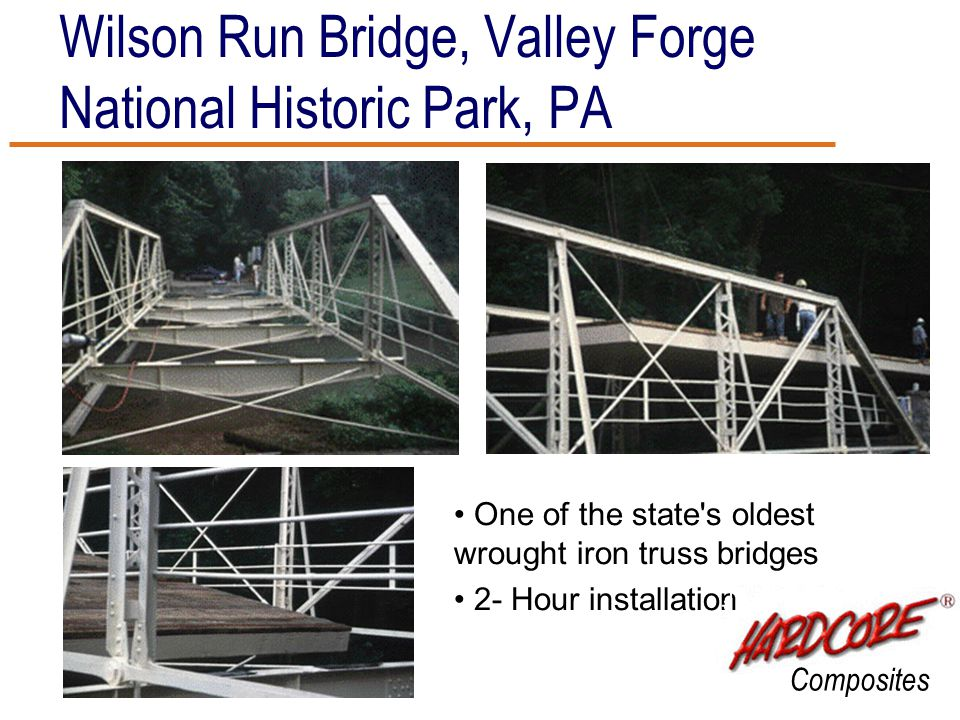 Wilson Run Bridge, Valley Forge National Historic Park, PA One of the state's oldest wrought iron truss bridges 2- Hour installation Composites