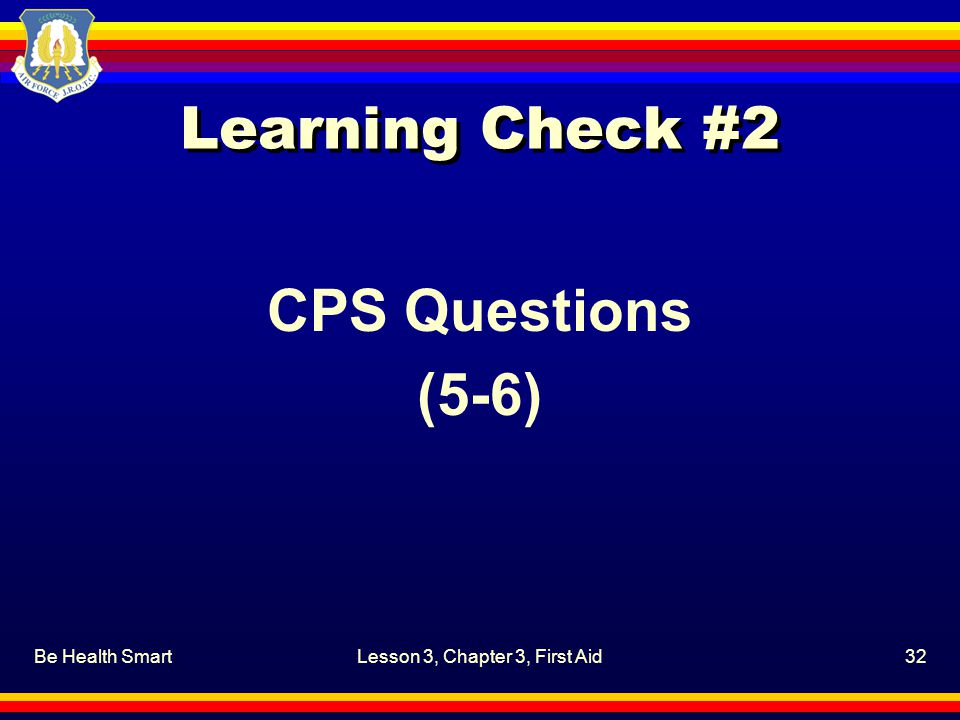 Be Health SmartLesson 3, Chapter 3, First Aid32 Learning Check #2 CPS Questions (5-6)