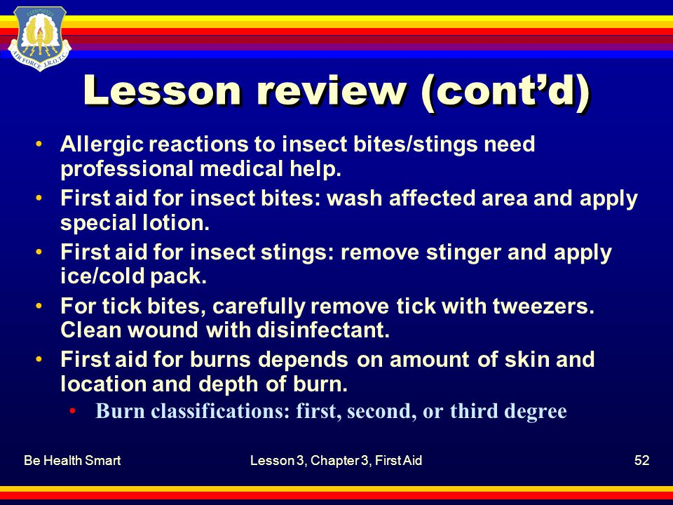 Be Health SmartLesson 3, Chapter 3, First Aid52 Lesson review (cont'd) Allergic reactions to insect bites/stings need professional medical help. First