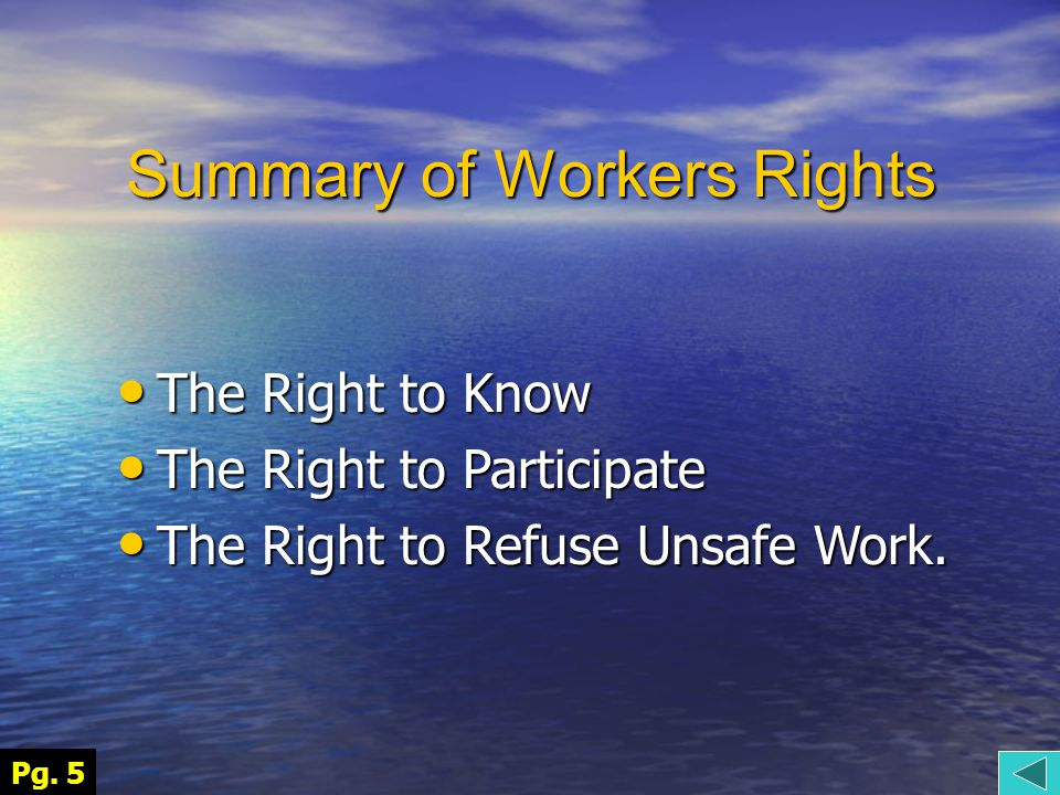 Summary of Workers Rights The Right to Know The Right to Know The Right to Participate The Right to Participate The Right to Refuse Unsafe Work.