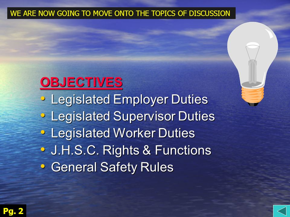 Objectives (continued ) Reporting Accidents and First Aid Reporting Accidents and First Aid Early & Safe Return to Work Early & Safe Return to Work The Right to Refuse Unsafe Work The Right to Refuse Unsafe Work Personal Protective Equipment Personal Protective Equipment Lifting Lifting Ladders Ladders Heat Stress Heat Stress Emergency Procedures Emergency Procedures Pg.