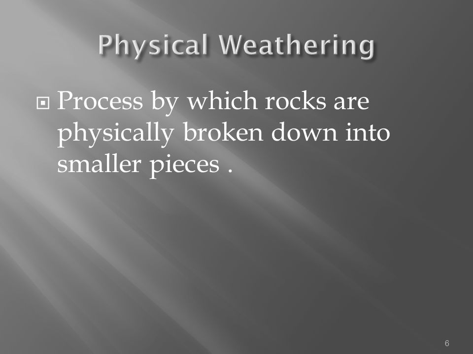  5 Types of Physical Weathering  Animal Actions  Freezing and Thawing  Plant Growth  Release of Pressure  Abrasion 7