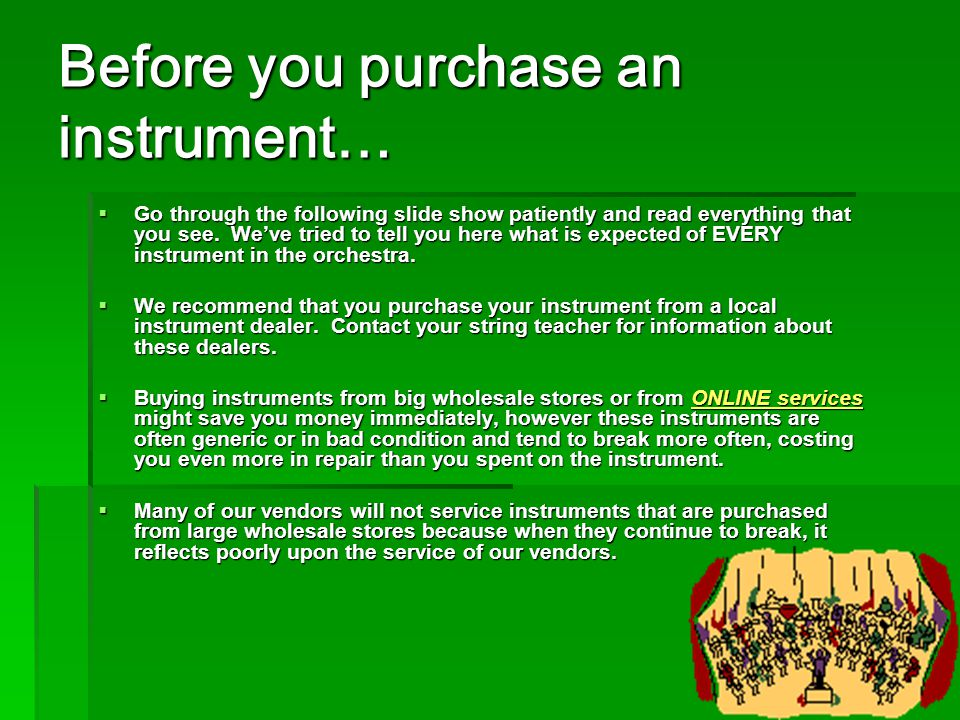 Before you purchase an instrument…  Go through the following slide show patiently and read everything that you see.