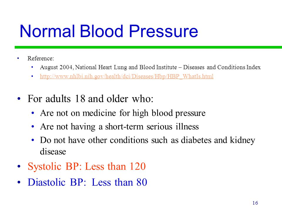 16 Normal Blood Pressure Reference: August 2004, National Heart Lung and Blood Institute – Diseases and Conditions Index http://www.nhlbi.nih.gov/heal