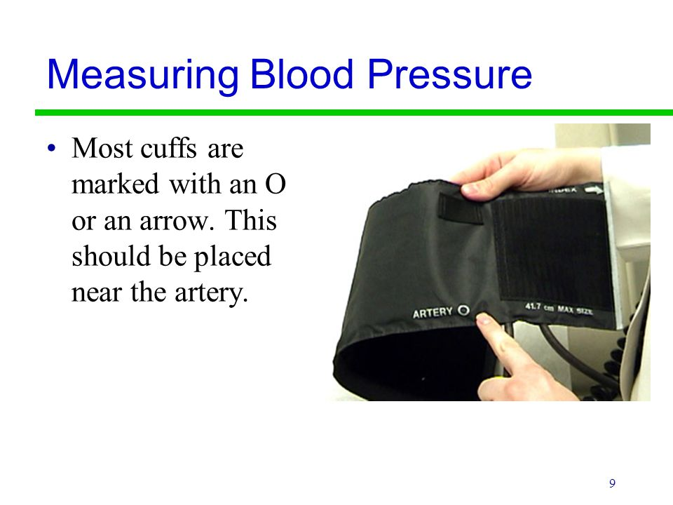 9 Measuring Blood Pressure Most cuffs are marked with an O or an arrow. This should be placed near the artery.