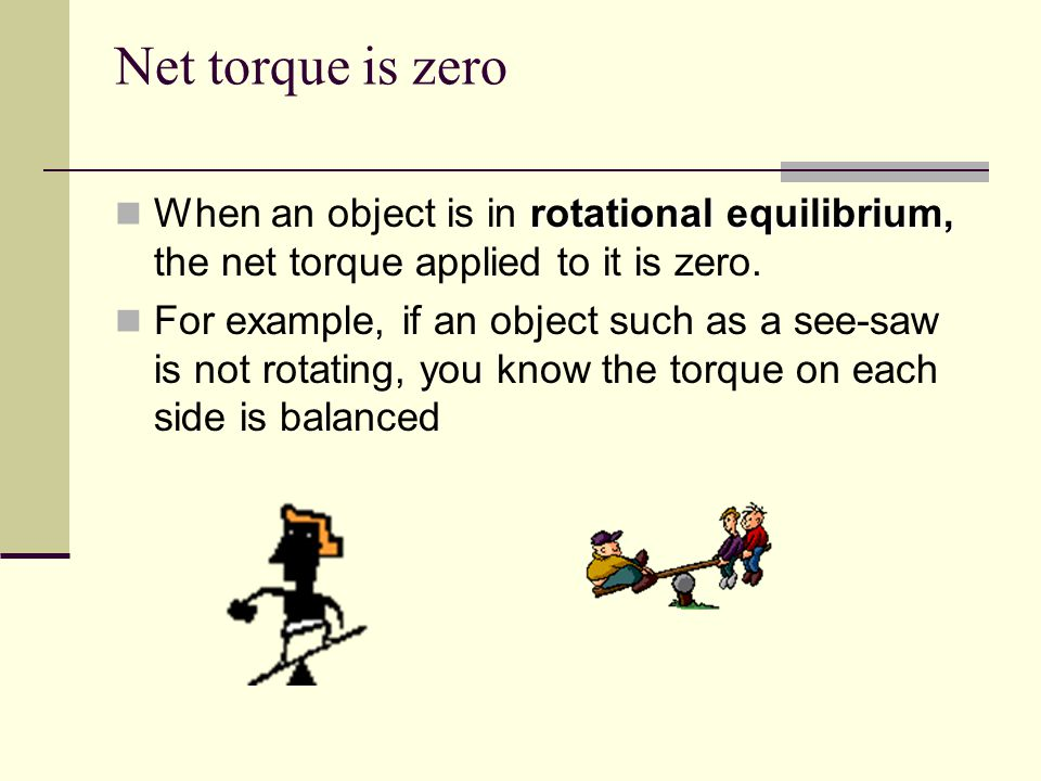 Net torque is zero rotational equilibrium, When an object is in rotational equilibrium, the net torque applied to it is zero. For example, if an objec