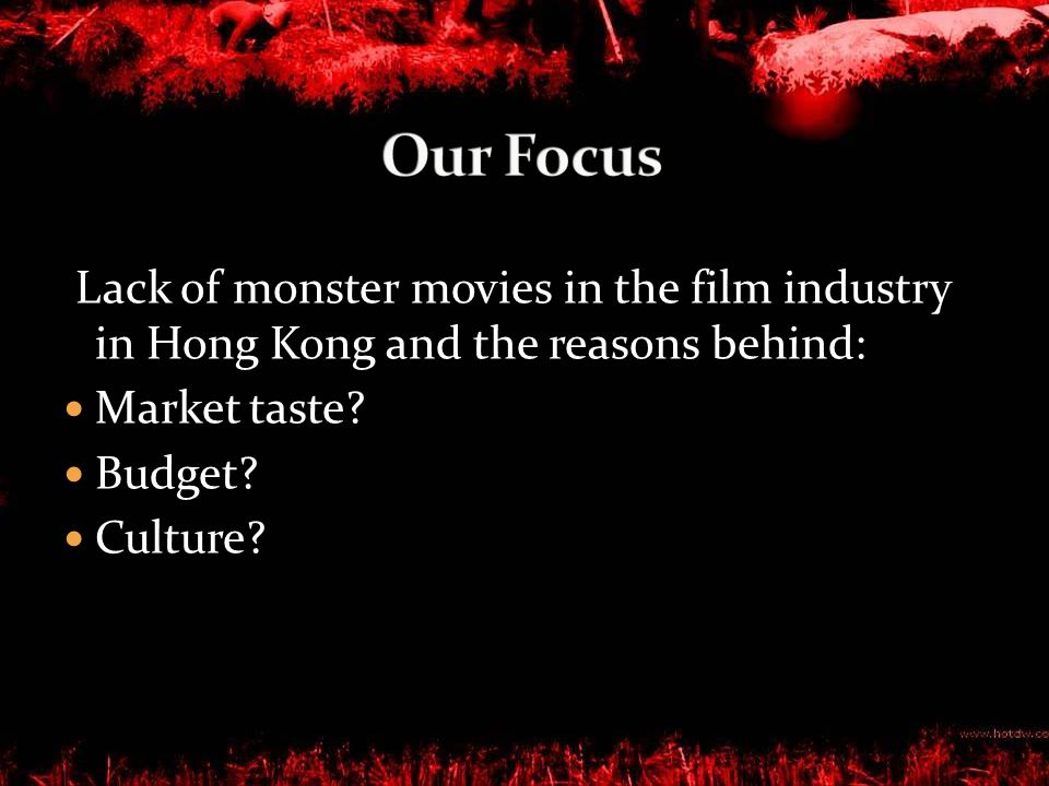Lack of monster movies in the film industry in Hong Kong and the reasons behind: Market taste.