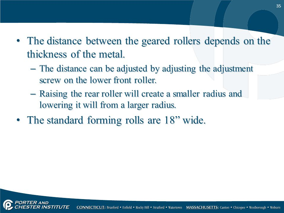35 The distance between the geared rollers depends on the thickness of the metal. –The distance can be adjusted by adjusting the adjustment screw on t