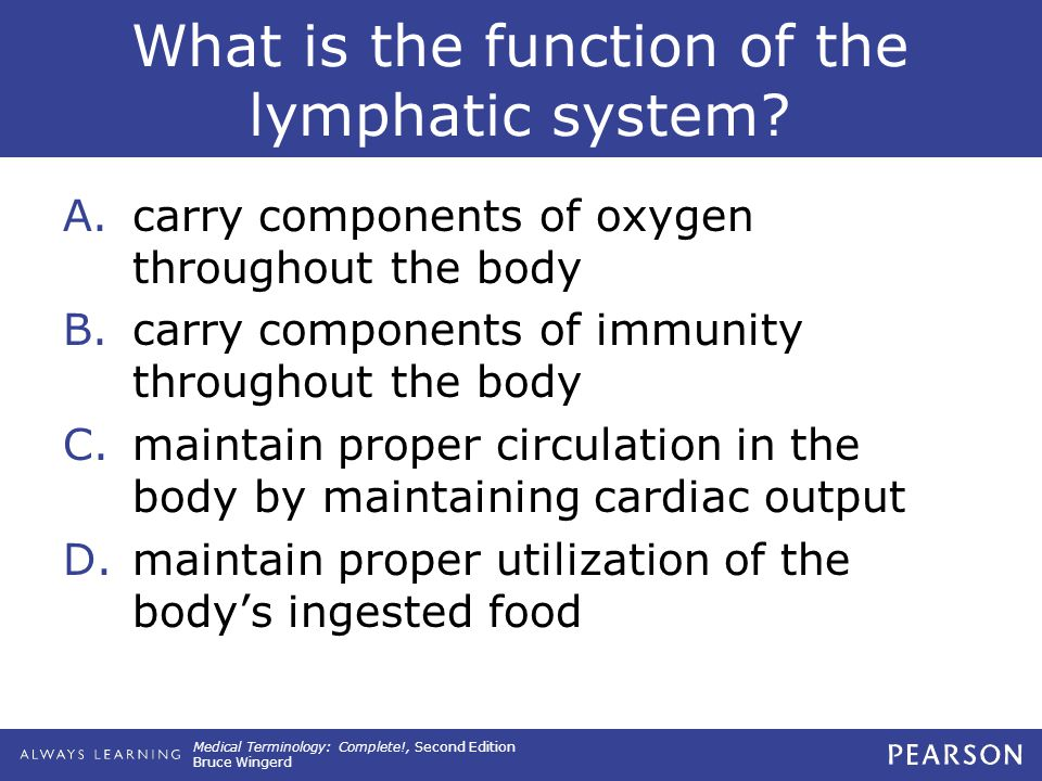 Medical Terminology: Complete!, Second Edition Bruce Wingerd What is the function of the lymphatic system.