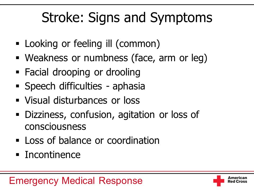 Emergency Medical Response Stroke: Signs and Symptoms  Looking or feeling ill (common)  Weakness or numbness (face, arm or leg)  Facial drooping or