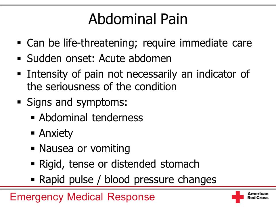 Emergency Medical Response Abdominal Pain  Can be life-threatening; require immediate care  Sudden onset: Acute abdomen  Intensity of pain not nece
