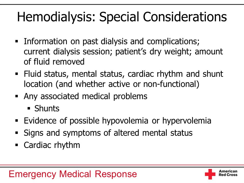 Emergency Medical Response Hemodialysis: Special Considerations  Information on past dialysis and complications; current dialysis session; patient's