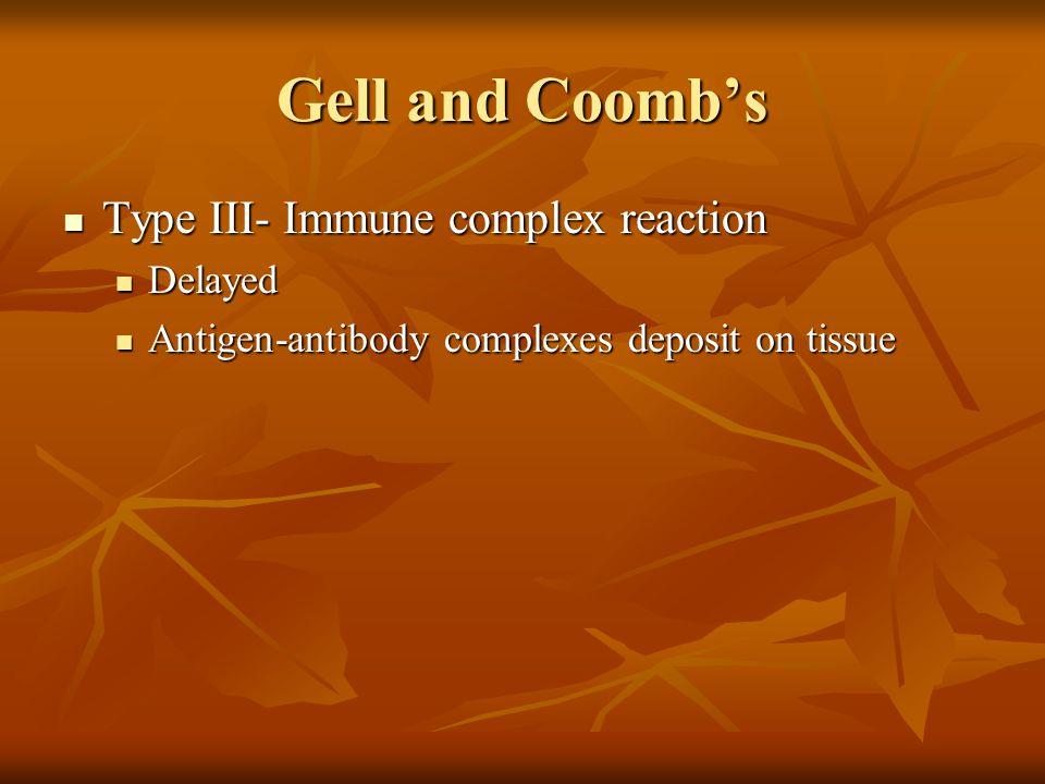 Gell and Coomb's Type III- Immune complex reaction Type III- Immune complex reaction Delayed Delayed Antigen-antibody complexes deposit on tissue Antigen-antibody complexes deposit on tissue