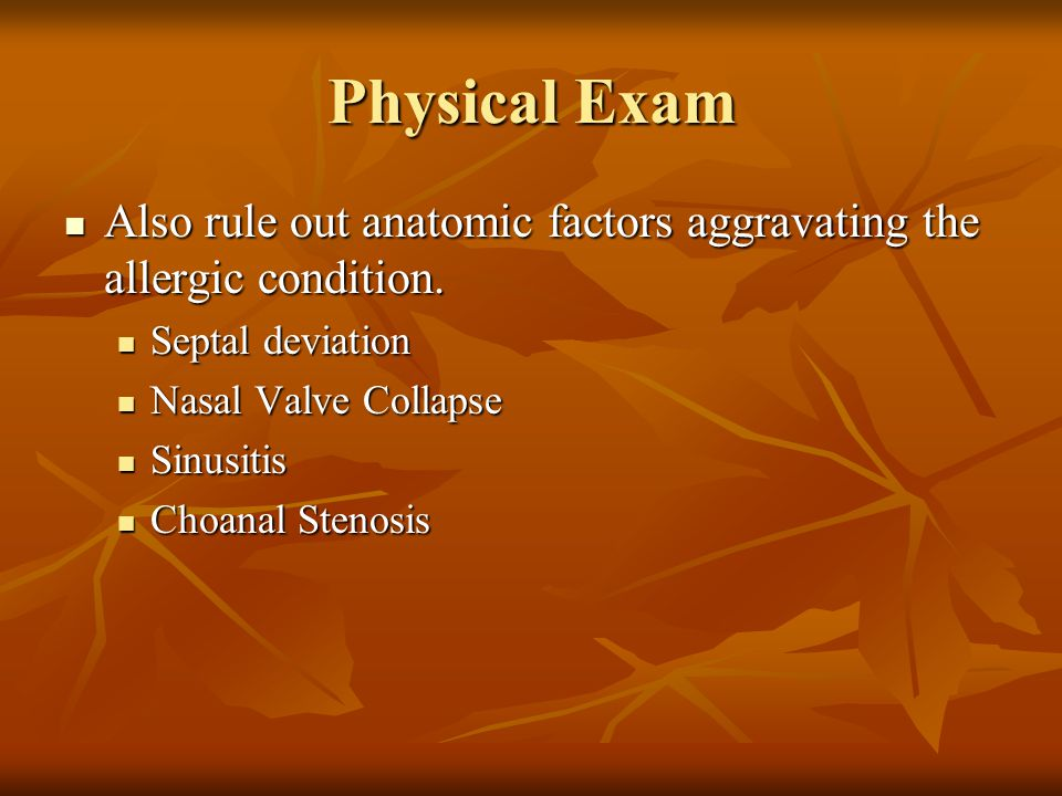 Physical Exam Also rule out anatomic factors aggravating the allergic condition. Also rule out anatomic factors aggravating the allergic condition. Se