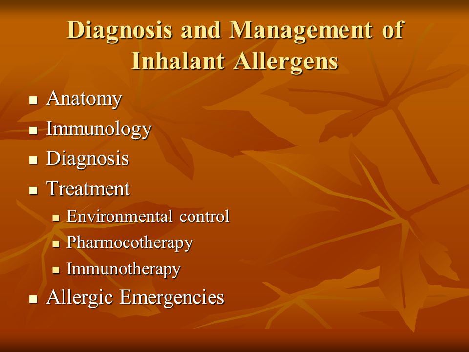 Diagnosis and Management of Inhalant Allergens Anatomy Anatomy Immunology Immunology Diagnosis Diagnosis Treatment Treatment Environmental control Environmental control Pharmocotherapy Pharmocotherapy Immunotherapy Immunotherapy Allergic Emergencies Allergic Emergencies
