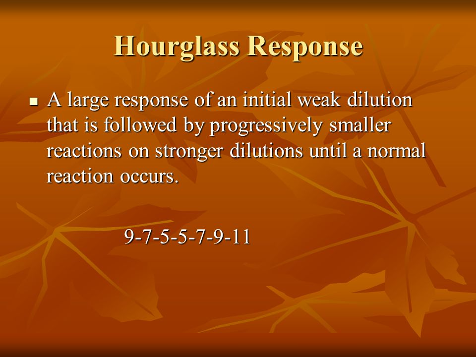 Hourglass Response A large response of an initial weak dilution that is followed by progressively smaller reactions on stronger dilutions until a norm
