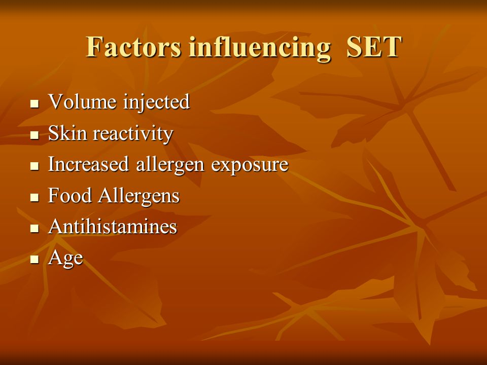 Factors influencing SET Volume injected Volume injected Skin reactivity Skin reactivity Increased allergen exposure Increased allergen exposure Food Allergens Food Allergens Antihistamines Antihistamines Age Age