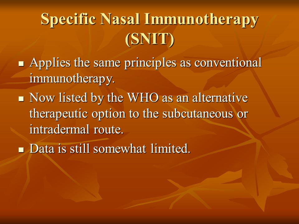 Specific Nasal Immunotherapy (SNIT) Applies the same principles as conventional immunotherapy.