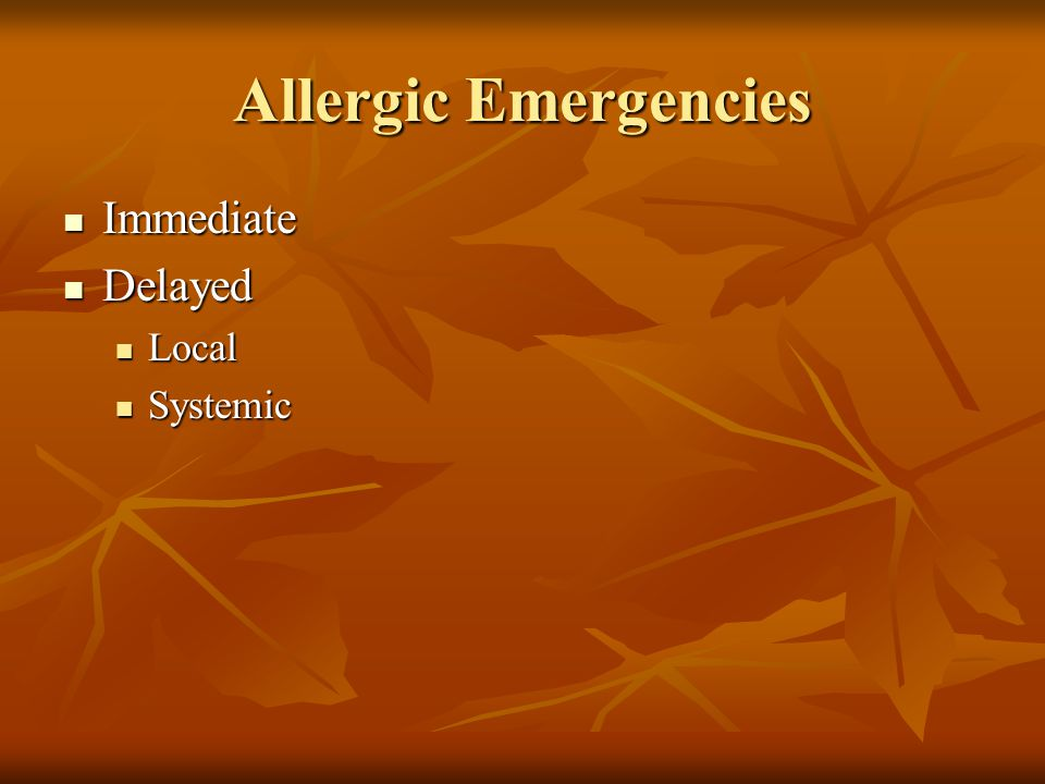 Allergic Emergencies Immediate Immediate Delayed Delayed Local Local Systemic Systemic