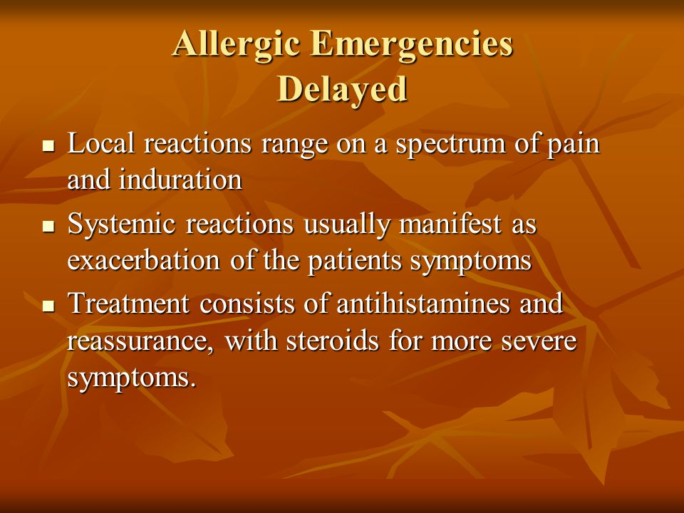 Allergic Emergencies Delayed Local reactions range on a spectrum of pain and induration Local reactions range on a spectrum of pain and induration Sys