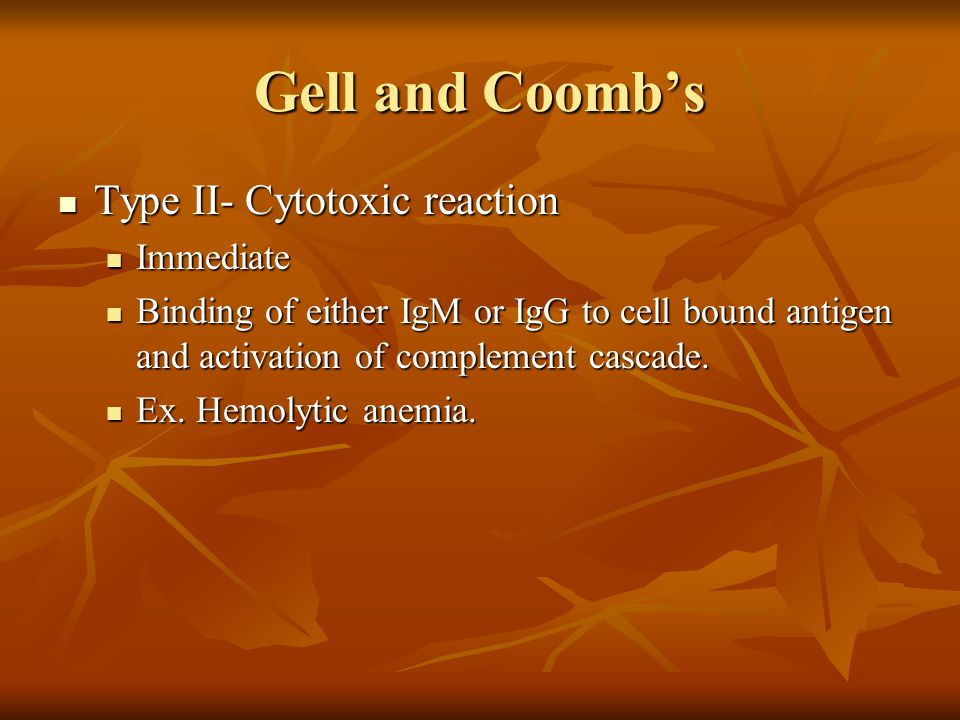 Gell and Coomb's Type II- Cytotoxic reaction Type II- Cytotoxic reaction Immediate Immediate Binding of either IgM or IgG to cell bound antigen and ac