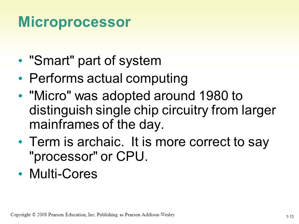 1-13 Copyright © 2008 Pearson Education, Inc. Publishing as Pearson Addison-Wesley 1-13 Microprocessor