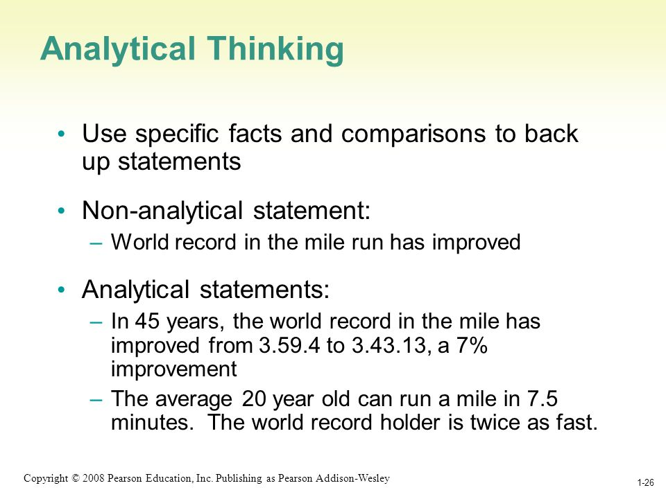 1-26 Copyright © 2008 Pearson Education, Inc. Publishing as Pearson Addison-Wesley 1-26 Analytical Thinking Use specific facts and comparisons to back