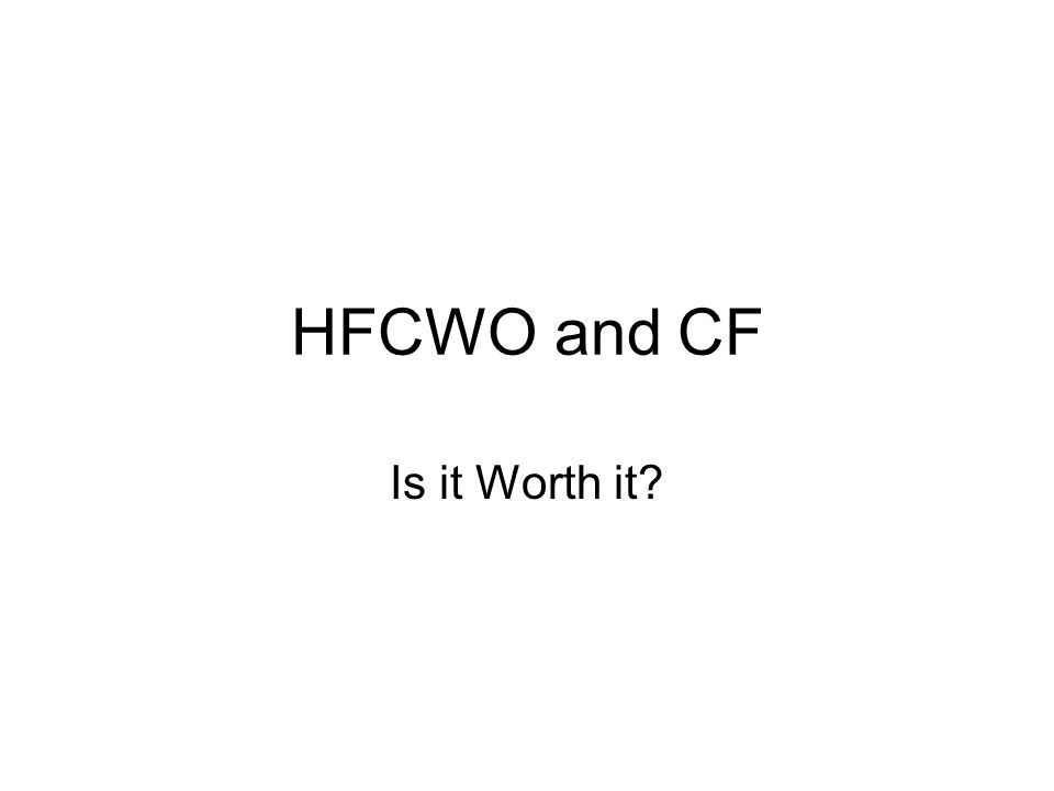 HFCWO and CF Is it Worth it