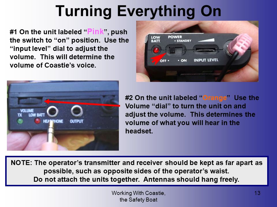 """Working With Coastie, the Safety Boat 13 Turning Everything On #1 On the unit labeled """" Pink """", push the switch to """"on"""" position. Use the """"input level"""
