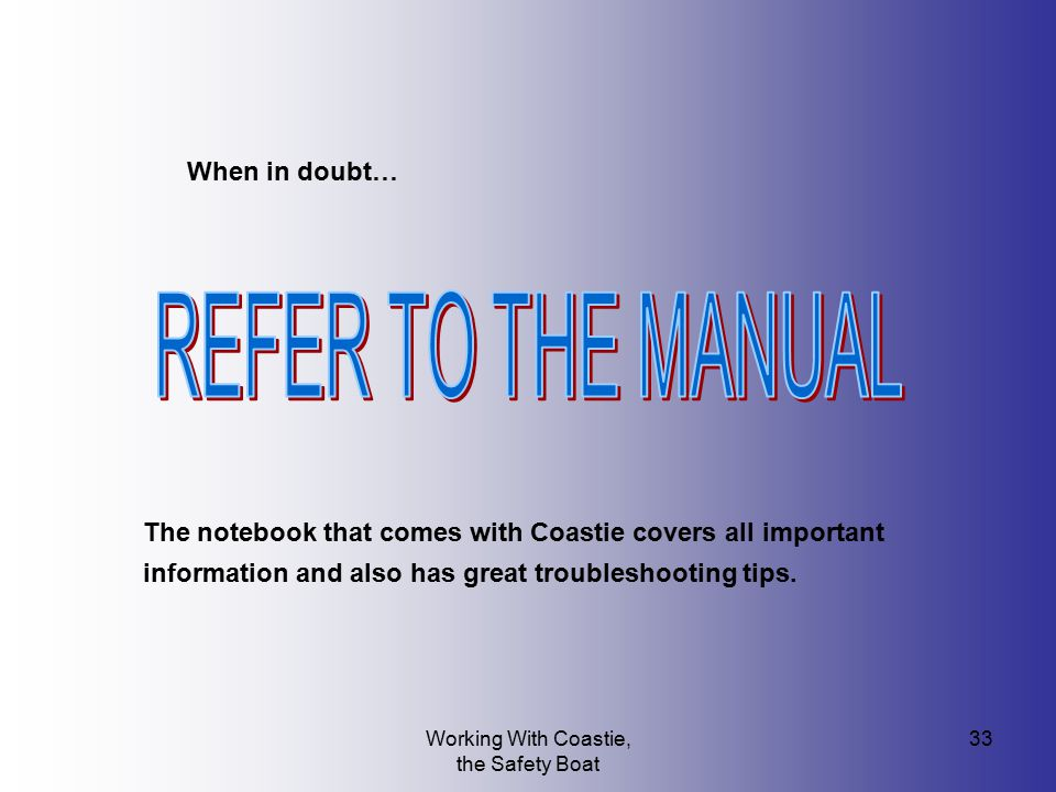 Working With Coastie, the Safety Boat 33 The notebook that comes with Coastie covers all important information and also has great troubleshooting tips