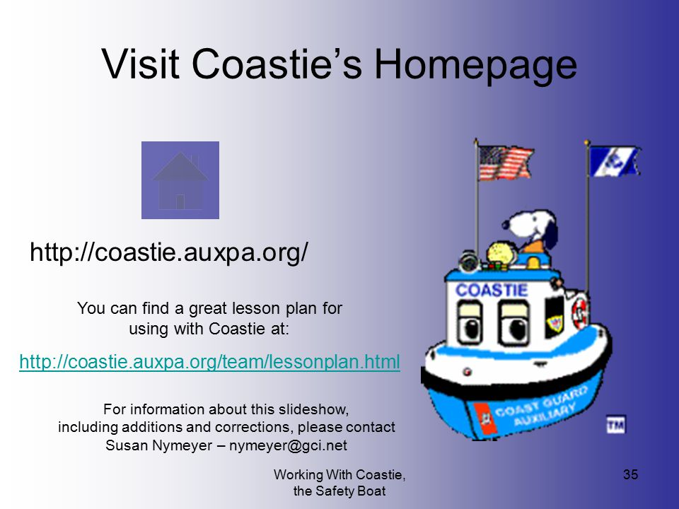 Working With Coastie, the Safety Boat 35 Visit Coastie's Homepage http://coastie.auxpa.org/ You can find a great lesson plan for using with Coastie at