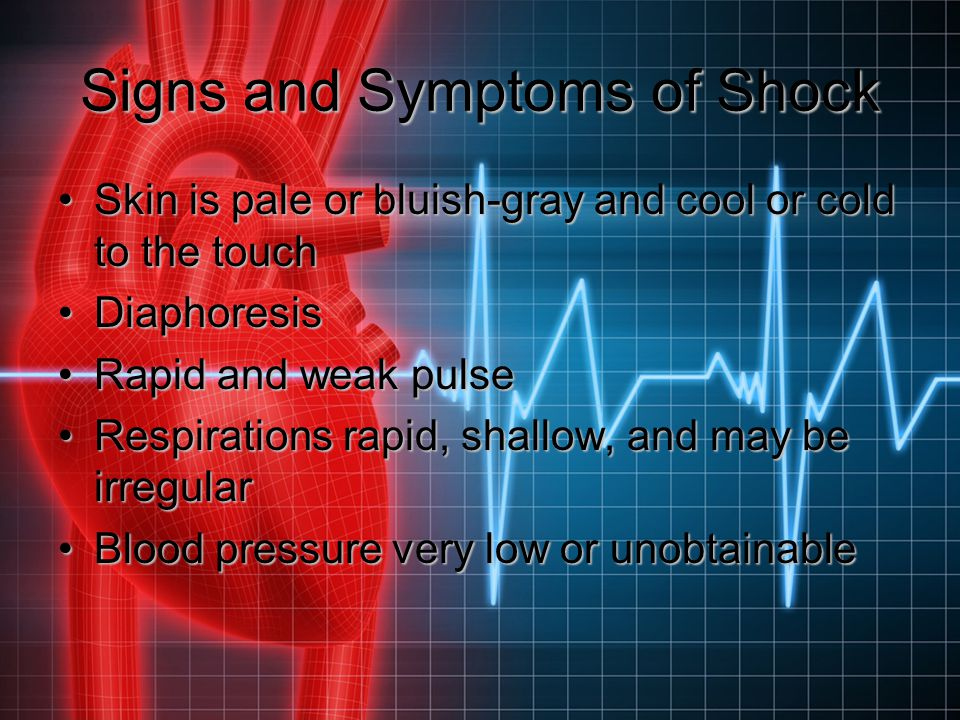 Signs and Symptoms of Shock Skin is pale or bluish-gray and cool or cold to the touchSkin is pale or bluish-gray and cool or cold to the touch Diaphor