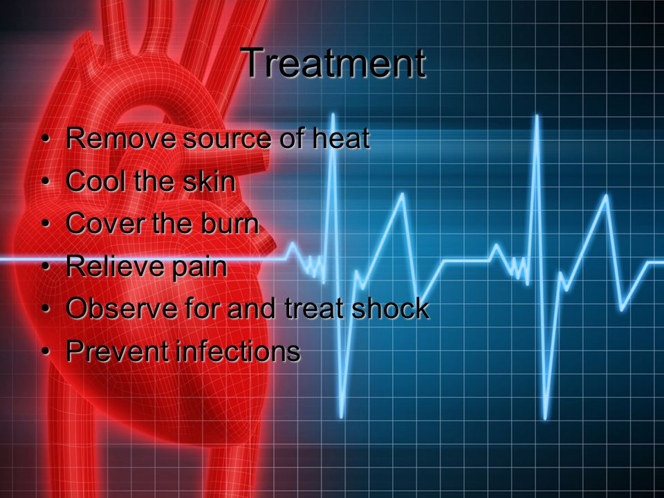 Treatment Remove source of heatRemove source of heat Cool the skinCool the skin Cover the burnCover the burn Relieve painRelieve pain Observe for and
