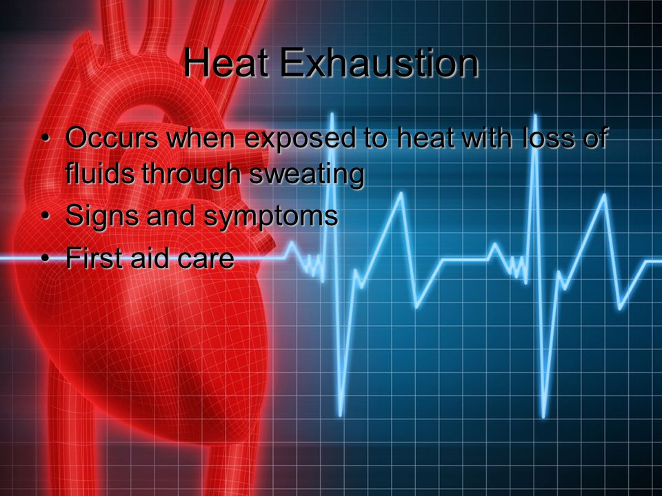 Heat Exhaustion Occurs when exposed to heat with loss of fluids through sweatingOccurs when exposed to heat with loss of fluids through sweating Signs