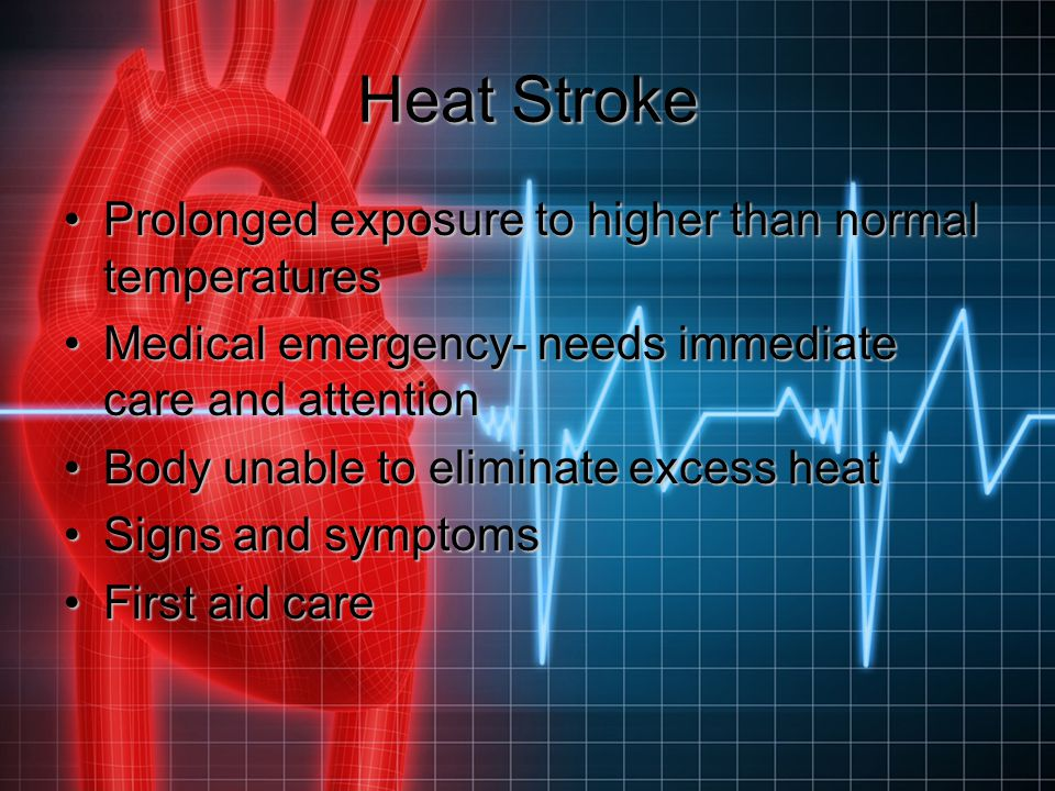 Heat Stroke Prolonged exposure to higher than normal temperaturesProlonged exposure to higher than normal temperatures Medical emergency- needs immedi