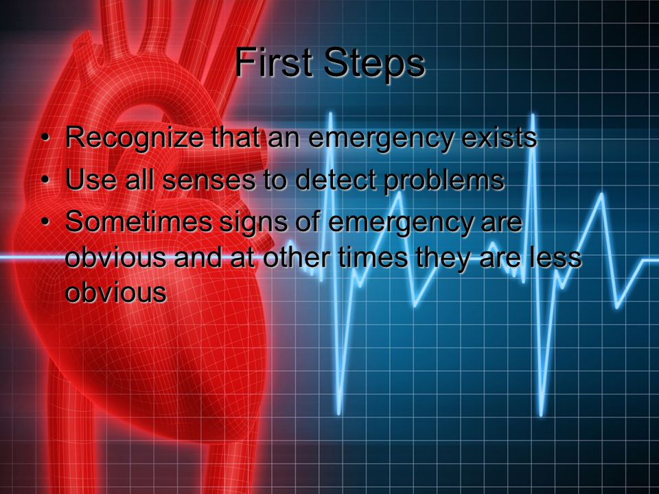 Next Steps Check the scene and make sure it is safe to approachCheck the scene and make sure it is safe to approach What to observeWhat to observe If not safe, call for medical helpIf not safe, call for medical help If safe, approach the victimIf safe, approach the victim Call emergency medical services (EMS) as soon as possibleCall emergency medical services (EMS) as soon as possible
