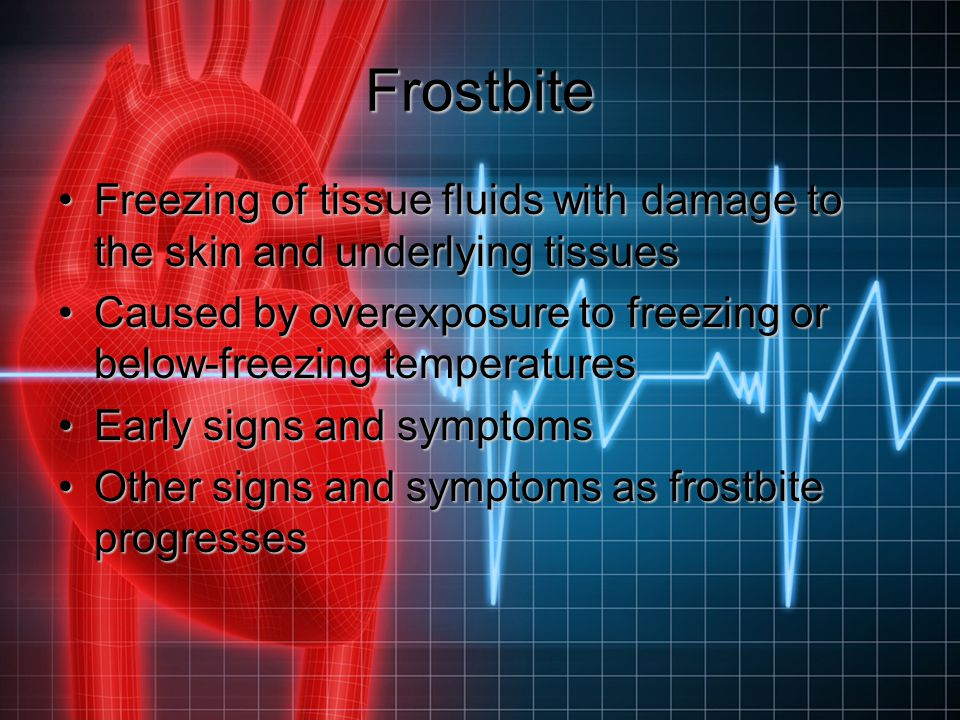 Frostbite Freezing of tissue fluids with damage to the skin and underlying tissuesFreezing of tissue fluids with damage to the skin and underlying tis