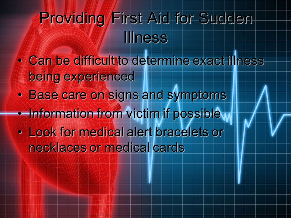 Providing First Aid for Sudden Illness Can be difficult to determine exact illness being experiencedCan be difficult to determine exact illness being