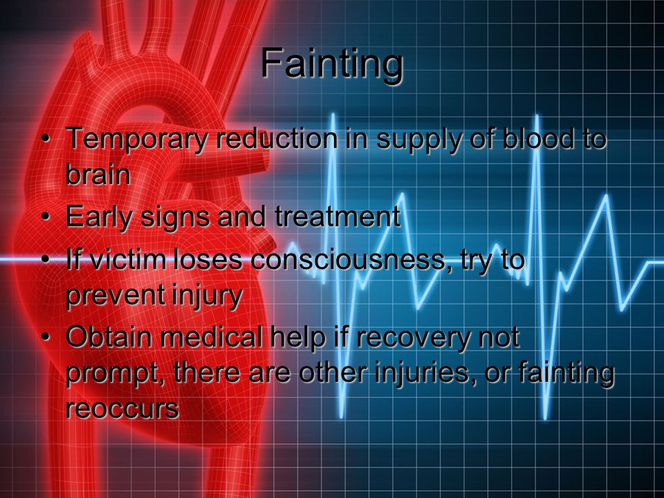 Fainting Temporary reduction in supply of blood to brainTemporary reduction in supply of blood to brain Early signs and treatmentEarly signs and treat
