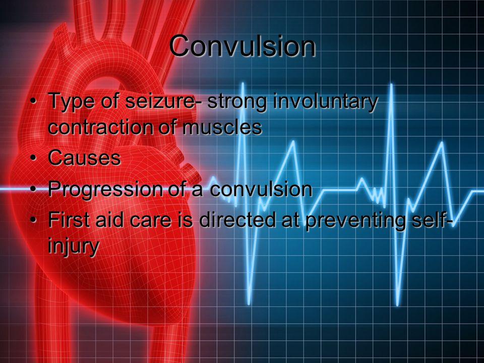 Convulsion Type of seizure- strong involuntary contraction of musclesType of seizure- strong involuntary contraction of muscles CausesCauses Progressi