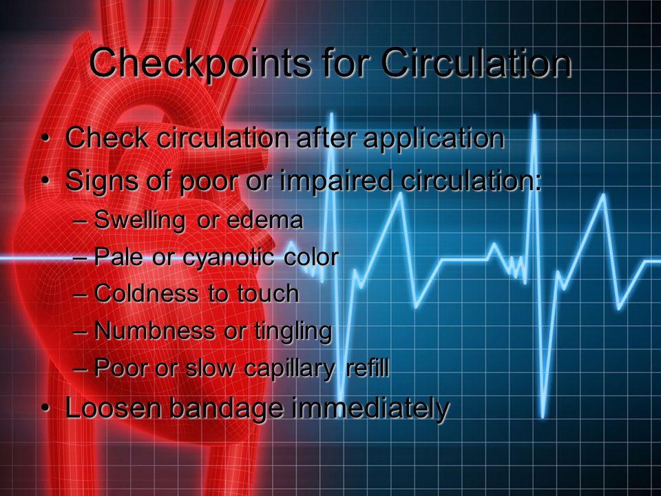 Checkpoints for Circulation Check circulation after applicationCheck circulation after application Signs of poor or impaired circulation:Signs of poor