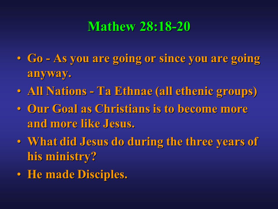 Mathew 28:18-20 Go - As you are going or since you are going anyway.Go - As you are going or since you are going anyway.