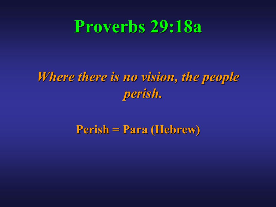 Proverbs 29:18a Where there is no vision, the people perish. Perish = Para (Hebrew)