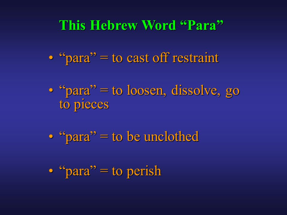 This Hebrew Word Para para = to cast off restraint para = to cast off restraint para = to loosen, dissolve, go to pieces para = to loosen, dissolve, go to pieces para = to be unclothed para = to be unclothed para = to perish para = to perish