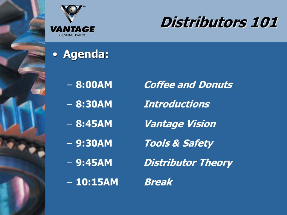 Distributors 101 Agenda:Agenda: –10:30AM Distributor Dis-Assembly and Inspection –12:00PM Lunch –12:30PM Distributor Repair and Assembly –1:45PM Break –2:00PM Distributor Adjustments –3:30PM Overview