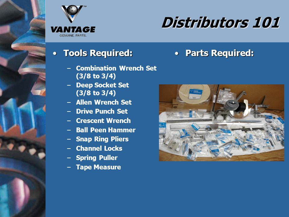 Distributors 101 Maintenance and Adjustments:Maintenance and Adjustments: –Distributor Replacement 1.Check level of the distributor mounting post.