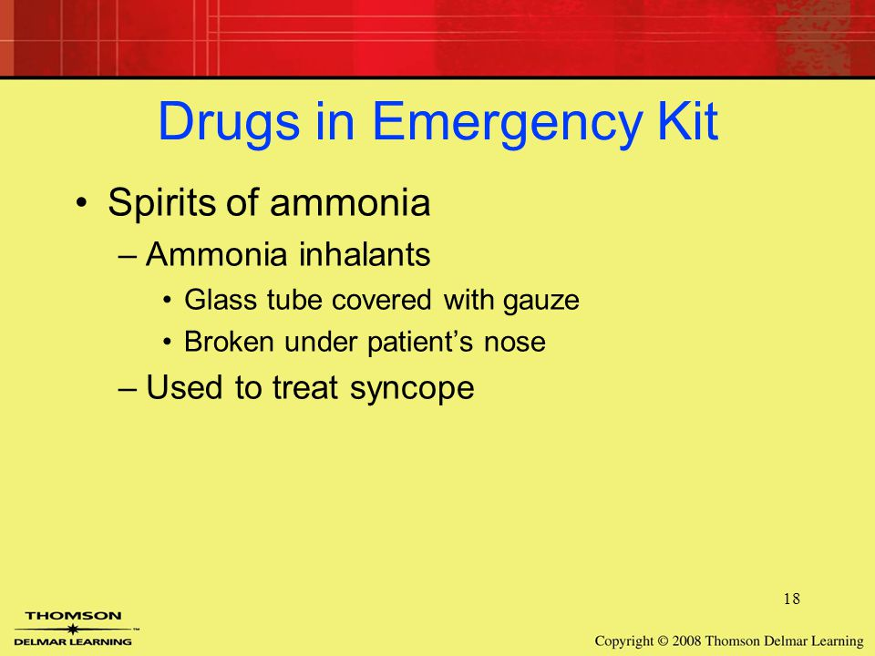 18 Drugs in Emergency Kit Spirits of ammonia –Ammonia inhalants Glass tube covered with gauze Broken under patient's nose –Used to treat syncope