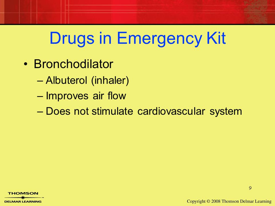 9 Drugs in Emergency Kit Bronchodilator –Albuterol (inhaler) –Improves air flow –Does not stimulate cardiovascular system